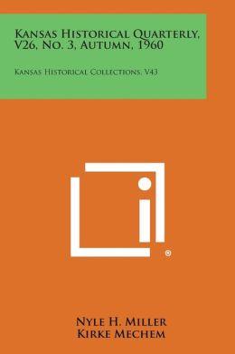 Kansas Historical Quarterly, V26, No. 3, Autumn, 1960: Kansas Historical Collections, V43
