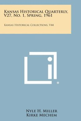 Kansas Historical Quarterly, V27, No. 1, Spring, 1961: Kansas Historical Collections, V44