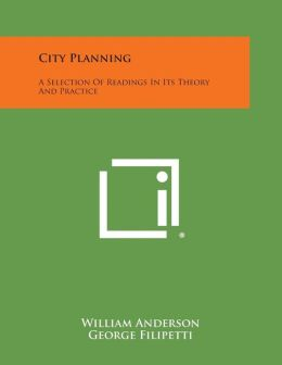 City Planning: A Selection of Readings in Its Theory and Practice