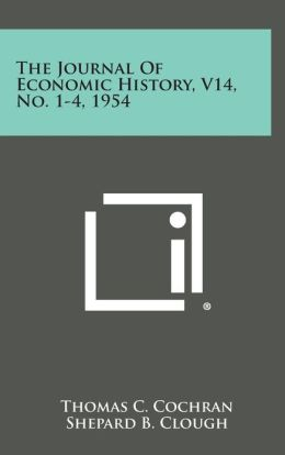 The Journal of Economic History, V14, No. 1-4, 1954