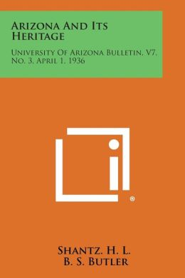Arizona And Its Heritage: University Of Arizona Bulletin, V7, No. 3, April 1, 1936