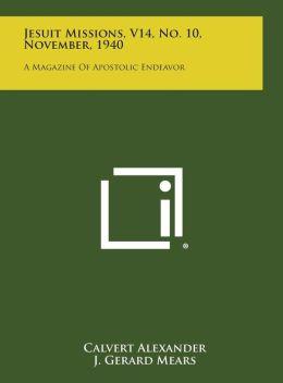 Jesuit Missions, V14, No. 10, November, 1940: A Magazine of Apostolic Endeavor