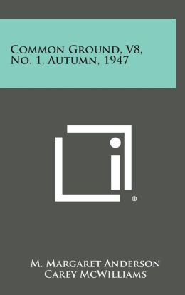 Common Ground, V8, No. 1, Autumn, 1947