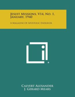 Jesuit Missions, V14, No. 1, January, 1940: A Magazine of Apostolic Endeavor