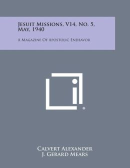 Jesuit Missions, V14, No. 5, May, 1940: A Magazine of Apostolic Endeavor