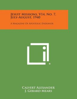 Jesuit Missions, V14, No. 7, July-August, 1940: A Magazine of Apostolic Endeavor