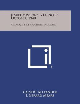 Jesuit Missions, V14, No. 9, October, 1940: A Magazine of Apostolic Endeavor