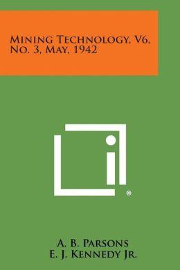 Mining Technology, V6, No. 3, May, 1942