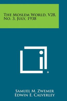 The Moslem World, V28, No. 3, July, 1938