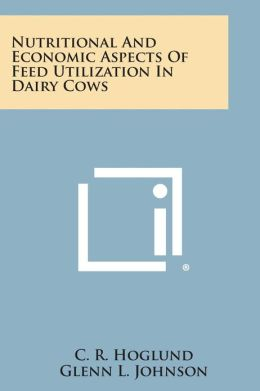 Nutritional And Economic Aspects Of Feed Utilization In Dairy Cows