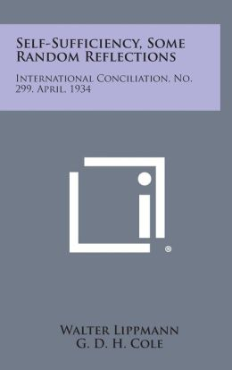 Self-Sufficiency, Some Random Reflections: International Conciliation, No. 299, April, 1934