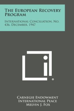 The European Recovery Program: International Conciliation, No. 436, December, 1947