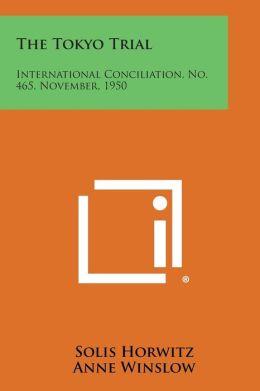 The Tokyo Trial: International Conciliation, No. 465, November, 1950