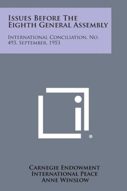 Issues Before the Eighth General Assembly: International Conciliation, No. 493, September, 1953