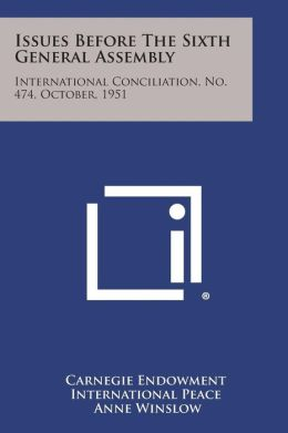 Issues Before the Sixth General Assembly: International Conciliation, No. 474, October, 1951