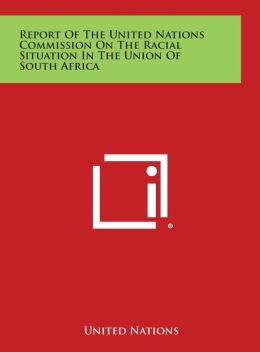 Report of the United Nations Commission on the Racial Situation in the Union of South Africa