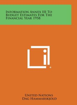Information Annex III to Budget Estimates for the Financial Year 1958
