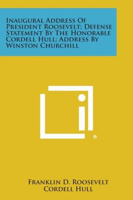 Inaugural Address of President Roosevelt; Defense Statement by the Honorable Cordell Hull; Address by Winston Churchill