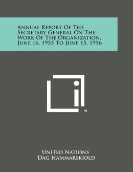 Annual Report of the Secretary General on the Work of the Organization, June 16, 1955 to June 15, 1956