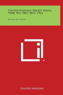 United Nations Treaty Series, V408, No. 5867-5873, 1961: Recueil Des Traites