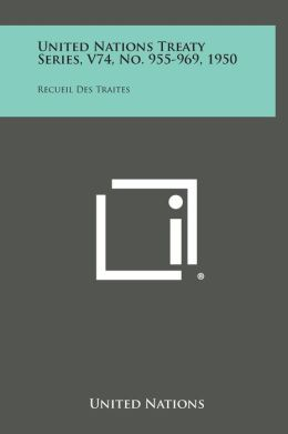 United Nations Treaty Series, V74, No. 955-969, 1950: Recueil Des Traites
