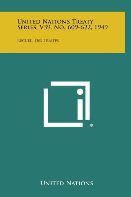 United Nations Treaty Series, V39, No. 609-622, 1949: Recueil Des Traites