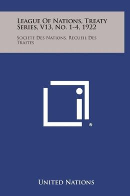 League of Nations, Treaty Series, V13, No. 1-4, 1922: Societe Des Nations, Recueil Des Traites