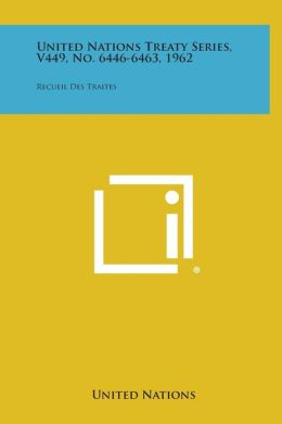 United Nations Treaty Series, V449, No. 6446-6463, 1962: Recueil Des Traites