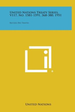 United Nations Treaty Series, V117, No. 1581-1591, 368-380, 1951: Recueil Des Traites