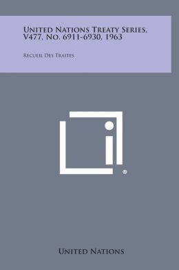 United Nations Treaty Series, V477, No. 6911-6930, 1963: Recueil Des Traites