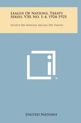 League of Nations, Treaty Series, V30, No. 1-4, 1924-1925: Societe Des Nations, Recueil Des Traites