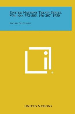 United Nations Treaty Series, V54, No. 792-805, 196-207, 1950: Recueil Des Traites