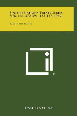 United Nations Treaty Series, V26, No. 372-391, 153-157, 1949: Recueil Des Traites