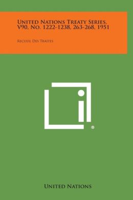 United Nations Treaty Series, V90, No. 1222-1238, 263-268, 1951: Recueil Des Traites