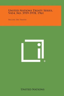 United Nations Treaty Series, V414, No. 5959-5978, 1961: Recueil Des Traites