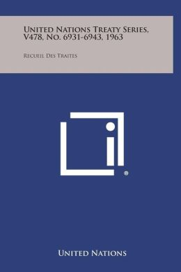 United Nations Treaty Series, V478, No. 6931-6943, 1963: Recueil Des Traites