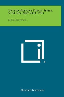 United Nations Treaty Series, V154, No. 2027-2033, 1953: Recueil Des Traites