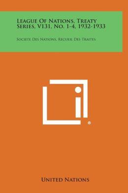 League of Nations, Treaty Series, V131, No. 1-4, 1932-1933: Societe Des Nations, Recueil Des Traites