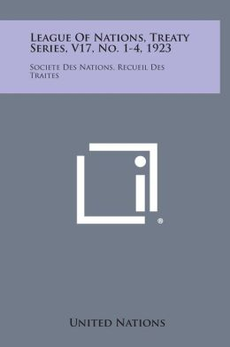 League of Nations, Treaty Series, V17, No. 1-4, 1923: Societe Des Nations, Recueil Des Traites