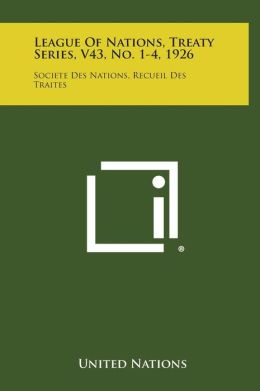 League of Nations, Treaty Series, V43, No. 1-4, 1926: Societe Des Nations, Recueil Des Traites