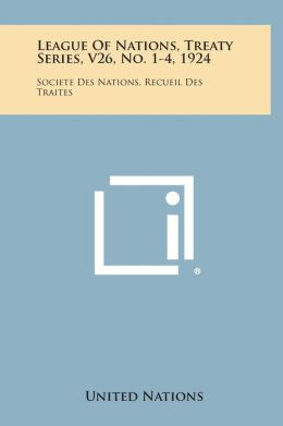 League of Nations, Treaty Series, V26, No. 1-4, 1924: Societe Des Nations, Recueil Des Traites