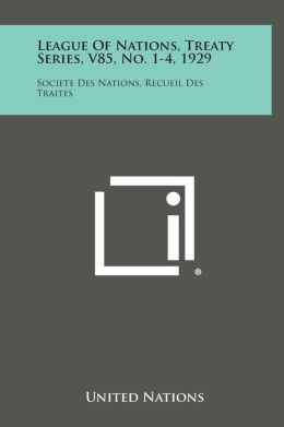 League of Nations, Treaty Series, V85, No. 1-4, 1929: Societe Des Nations, Recueil Des Traites