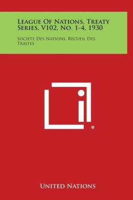 League of Nations, Treaty Series, V102, No. 1-4, 1930: Societe Des Nations, Recueil Des Traites
