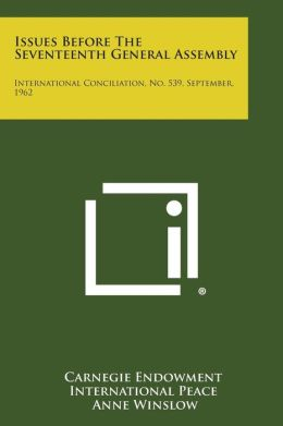 Issues Before the Seventeenth General Assembly: International Conciliation, No. 539, September, 1962
