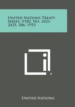 United Nations Treaty Series, V182, No. 2421-2425, 506, 1953