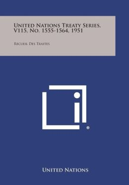 United Nations Treaty Series, V115, No. 1555-1564, 1951: Recueil Des Traites