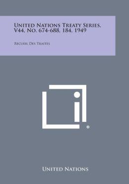 United Nations Treaty Series, V44, No. 674-688, 184, 1949: Recueil Des Traites