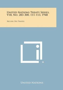 United Nations Treaty Series, V18, No. 283-300, 111-113, 1948: Recueil Des Traites
