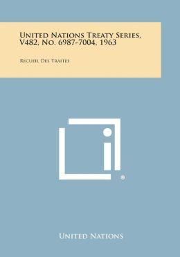 United Nations Treaty Series, V482, No. 6987-7004, 1963: Recueil Des Traites