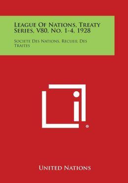 League of Nations, Treaty Series, V80, No. 1-4, 1928: Societe Des Nations, Recueil Des Traites